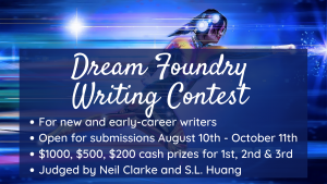Writing contest is for new and early-career writers and is open for submissions August 10th to October 11th with cash prizes for the top three places. The judges are Neil Clarke and S.L. Huang..