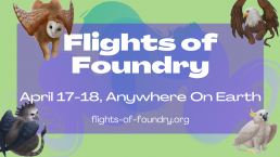 Flights of Foundry, April 17-18 Anywhere on Earth. https://flight-of-foundry.org